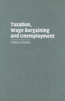 Taxation, Wage Bargaining, and Unemployment  by  Isabela Mares