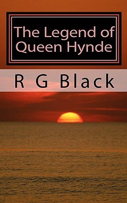 The Legend of Queen Hynde: The Story of the First Queen of Scotland R G Black