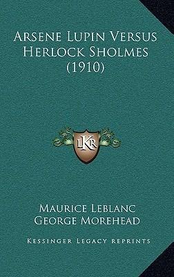 Arsene Lupin Versus Herlock Sholmes (1910)  by  Maurice Leblanc