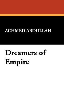 Dreamers of Empire  by  Achmed Abdullah