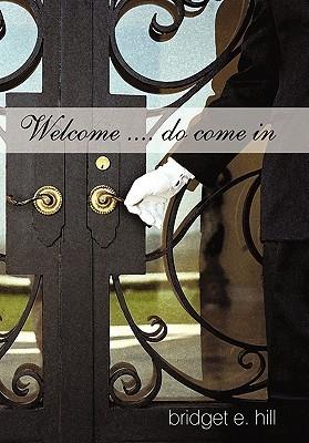 Welcome .... Do Come in  by  Bridget E. Hill