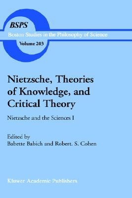 Nietzsche, Theories of Knowledge, and Critical Theory: Nietzsche and the Sciences I  by  Babette E. Babich