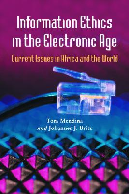 Information Ethics in the Electronic Age: Current Issues in Africa and the World  by  Johannes J. Britz