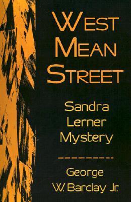 West Mean Street: A Sandra Lerner Mystery George W. Barclay Jr.