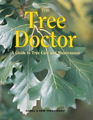 The Tree Doctor: A Guide to Tree Care and Maintenance  by  Daniel Predergast