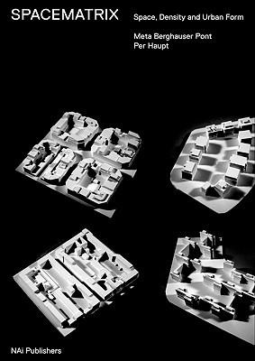 Spacematrix: Space, Density and Urban Form Meta Berghauser Pont