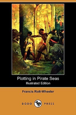 Plotting in Pirate Seas (Illustrated Edition)  by  Francis Rolt-Wheeler
