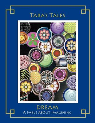 Taras Tales: Dream: A Fable about Imagining Tara Stuart