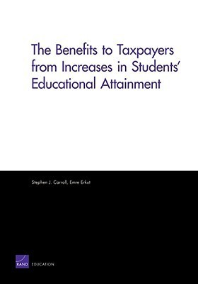 The Benefits to Taxpayers from Increases in Students Educational Attainment Stephen J. Carroll