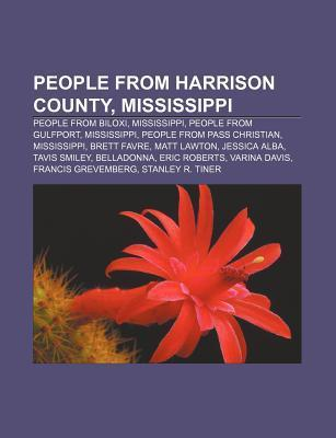 People from Harrison County, Mississippi: People from Biloxi, Mississippi, People from Gulfport, Mississippi, People from Pass Christian  by  Books LLC