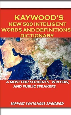 Kaywoods New 500 Intelligent Words and Definitions Dictionary  by  Prince Mack Kaywood