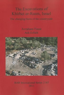 The Excavations of Khirbet er-Rasm, Israel: The Changing Faces of the Countryside  by  Avraham Faust