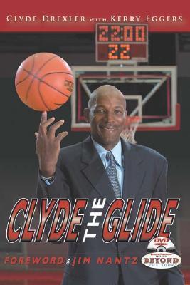 Clyde Drexler: Clyde the Glide Clyde Drexler
