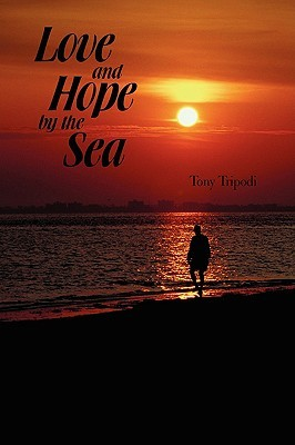Love and Hope  by  the Sea by Tony Tripodi