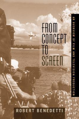 From Concept to Screen: An Overview of Film and Television Production  by  Robert Benedetti
