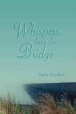 Whispers from the Bridge Trudy Sheehan