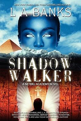 Shadow Walker: Neteru Academy Books  by  L.A. Banks