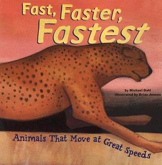 Fast, Faster, Fastest: Animals That Move At Great Speeds  by  Michael Dahl