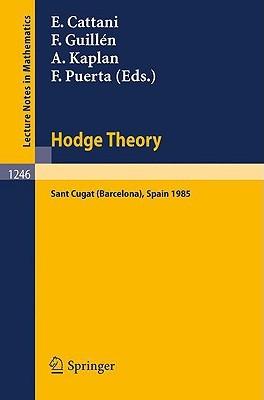 Hodge Theory: Proceedings, U.S.-Spain Workshop Held in Sant Cugat (Barcelona), Spain, June 24-30, 1985 Eduardo H.C. Cattani