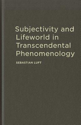 Subjectivity and Lifeworld in Transcendental Phenomenology Sebastian Luft