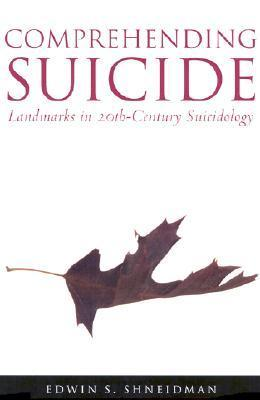 Comprehending Suicide: Landmarks in 20th-Century Suicidology  by  Edwin S. Shneidman