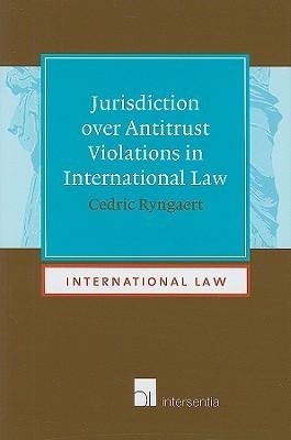 Jurisdiction Over Antitrust Violations in International Law  by  Cedric Ryngaert