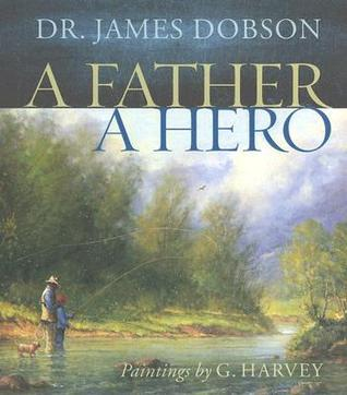 A Father, a Hero: Inspiration and Insights for Every Dad James C. Dobson