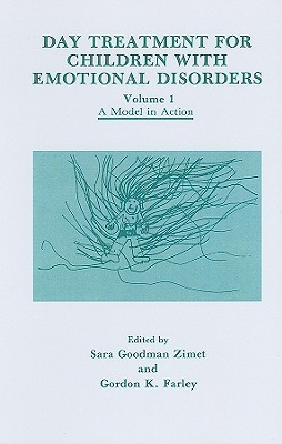 Day Treatment for Children with Emotional Disorders, Volume 1: A Model in Action  by  Sara Goodman Zimet