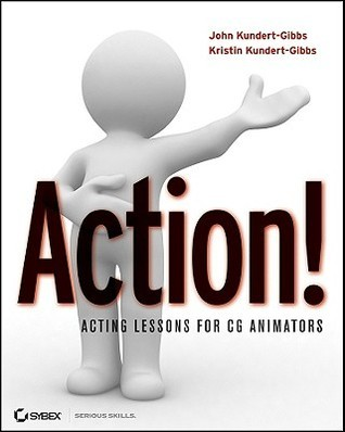 Action! Acting Lessons for CG Animators [With DVD] John L. Kundert-Gibbs