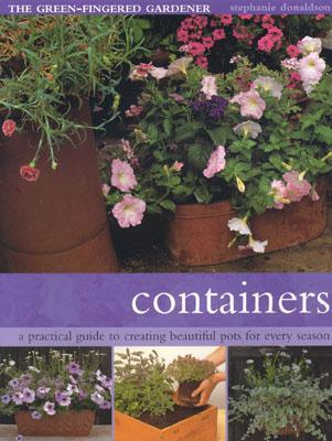 Containers: A Practical Guide to Creating Beautiful Pots for Every Season  by  Stephanie Donaldson
