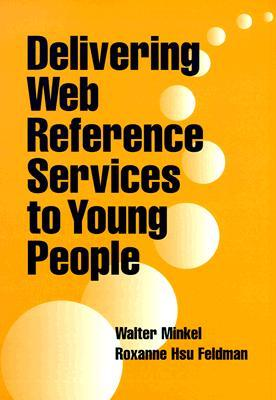 Delivering Web Reference Services to Young People  by  Roxanne Hsu Feldman