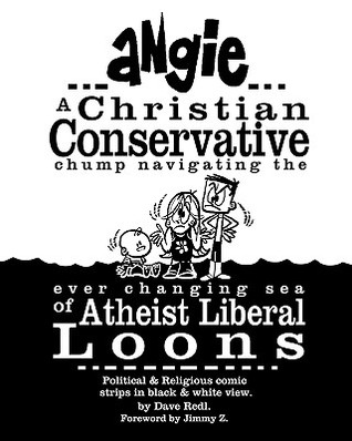 Angie: A Christian Conservative Chump Navigating the Ever Changing Sea of Atheist Liberal Loons: Political and Religious Comi  by  Dave Redl