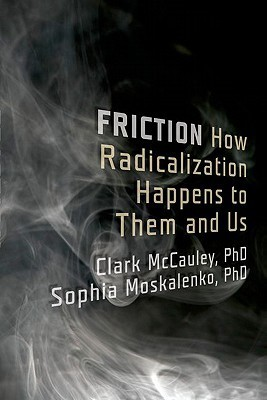 Friction: How Radicalization Happens to Them and Us Clark McCauley