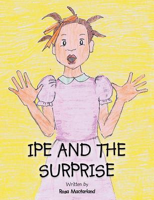Ipe and the Surprise  by  Rosa Macfarland