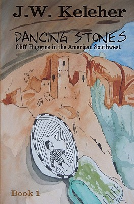 Dancing Stones: Cliff Huggins in the American Southwest  by  J.W. Keleher