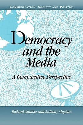 Democracy and the Media: A Comparative Perspective Richard Gunther