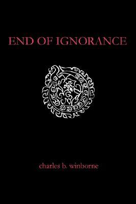 End of Ignorance Charles Winborne