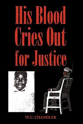 His Blood Cries Out for Justice Chandler W. C. Chandler
