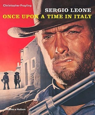 Sergio Leone: Once Upon A Time In Italy  by  Christopher Frayling