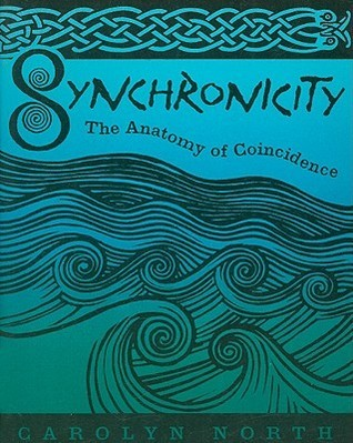 Synchronicity: The Anatomy of Coincidence Carolyn North