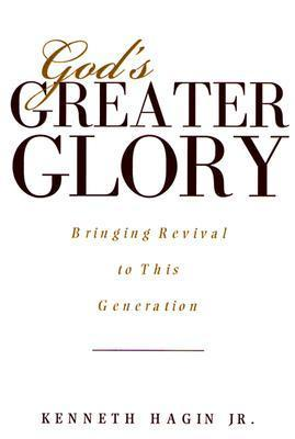 Gods Greater Glory: Bringing Revival to This Generation  by  Kenneth Hagin Jr.