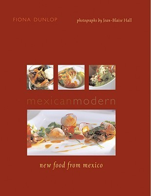 Mexican Modern: New Food from Mexico Fiona Dunlop