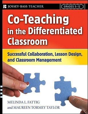 Co-Teaching in the Differentiated Classroom: Successful Collaboration, Lesson Design, and Classroom Management, Grades 5-12  by  Melinda L. Fattig