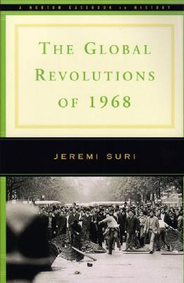 The Global Revolutions of 1968  by  Jeremi Suri