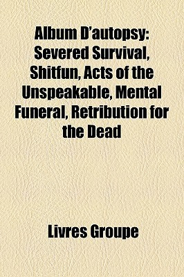 Album DAutopsy: Severed Survival, Shitfun, Acts of the Unspeakable, Mental Funeral, Retribution for the Dead  by  Livres Groupe