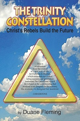 The Trinity Constellation: Christs Rebels Build the Future  by  Duane Fleming