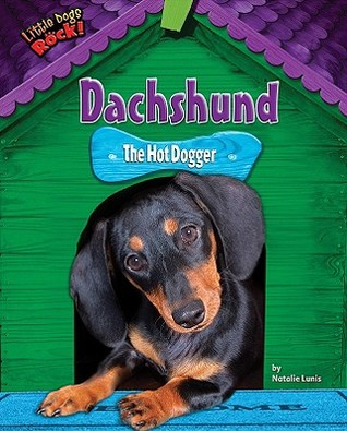 Dachshund: The Hot Dogger  by  Natalie Lunis