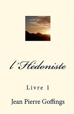 Lhedoniste: Livre 1  by  Jean Pierre Louis Goffings