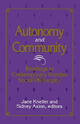 Autonomy and Community: Readings in Contemporary Kantian Social Philosophy  by  Jane Kneller