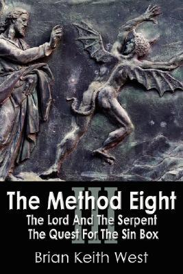 The Method Eight III: The Lord and the Serpent the Quest for the Sin Box  by  Brian Keith West